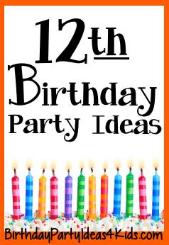12th Birthday Party Ideas Birthday Party Ideas 4 Kids