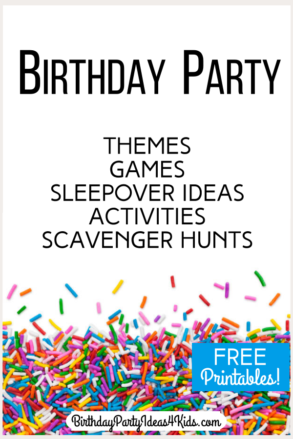 Birthday party ideas, themes, games, activities, sleepover ideas, scavenger hunts