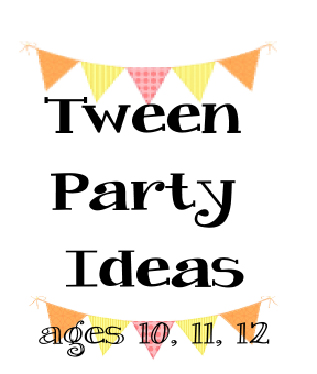 tween party ideas for 9, 10, 11 and 12 years old parties